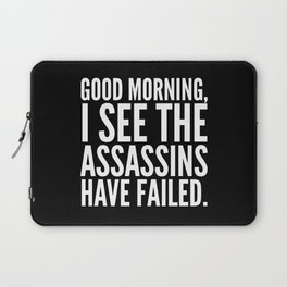 Good morning, I see the assassins have failed. (Black) Laptop Sleeve