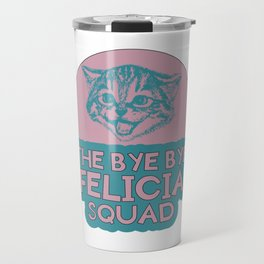 Funny Bye Felicia Saying Tshirt Design The bye bye felicia squad Travel Mug