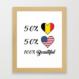 50% Belgian 50% American 100% Beautiful Framed Art Print