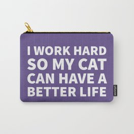 I Work Hard So My Cat Can Have a Better Life (Ultra Violet) Carry-All Pouch