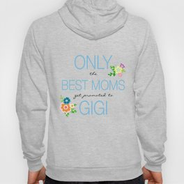 Only the Best Moms get promoted to Gigi Hoody