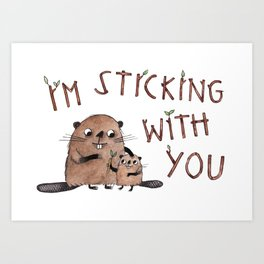 I'm Sticking With You beaver illustration with hand drawn typography Art Print