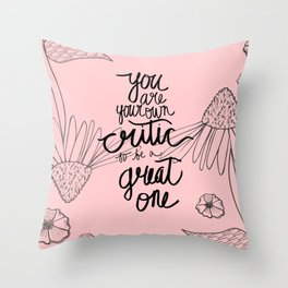 You Are Your Own Critic, So Be A Great One Quote Throw Pillow