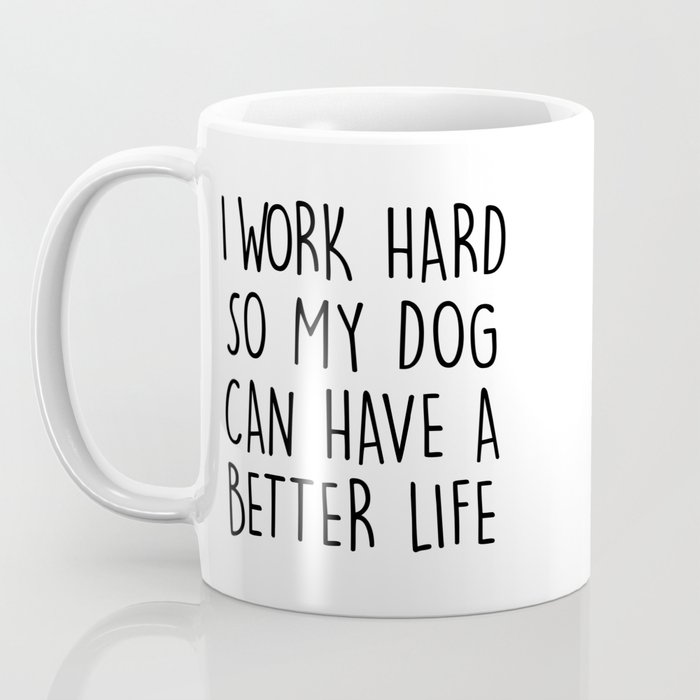 I WORK HARD SO MY DOG CAN HAVE A BETTER LIFE Kaffeebecher