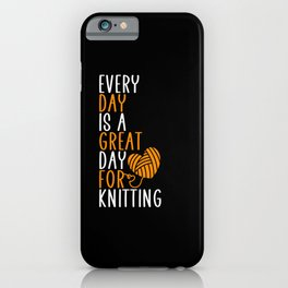every day is a great day for knitting iPhone Case