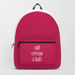 Hate Everyone & Pants Funny Quote Backpack