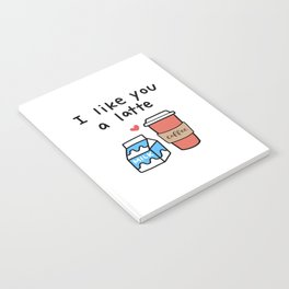 I Like You a Latte Notebook