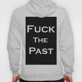 Fuck The Past Hoody