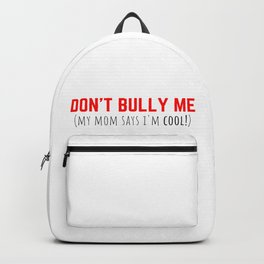 Don't Bully Me - Mom said so! Backpack