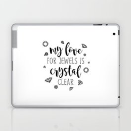 My Love For Jewels Is Crystal Clear Laptop & iPad Skin