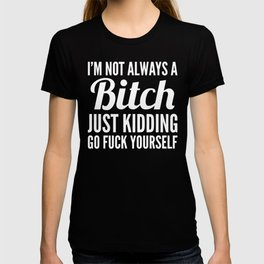 I'M NOT ALWAYS A BITCH (Black & White) T-shirt