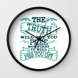"""""""The Truth Will Let You Free But It Will Piss You Off First"""" tee design for everyone! Unique gift!  Wall Clock"""