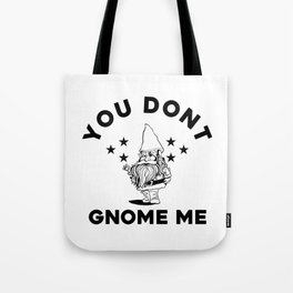 You Don't Gnome Me Funny Garden Gnome T-Shirt Tote Bag