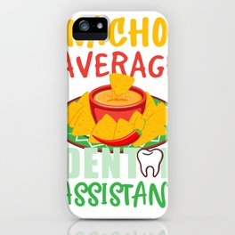 Funny Dental Nacho Cheese Nacho Average Dental Assistant iPhone Case