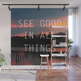 See good all thinks Wall Mural