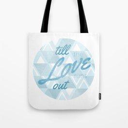 Love Runs Out  Tote Bag
