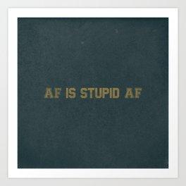 AF Is Stupid AF Art Print