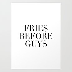 Fries before guys Art Print