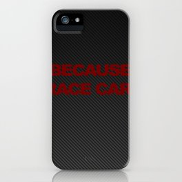 BECAUSE RACECAR iPhone Case
