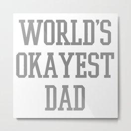 DAD OKAYEST Metal Print