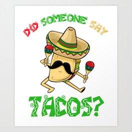 Did Someone Say Tacos - Cinco De Mayo Art Print