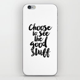 Choose to See the Good Stuff black and white typography poster black-white design home decor wall iPhone Skin