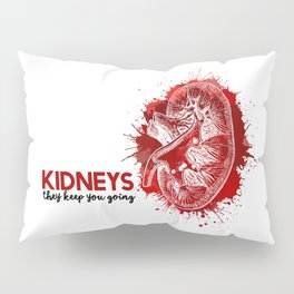 KIDNEYS: They Keep You Going Pillow Sham