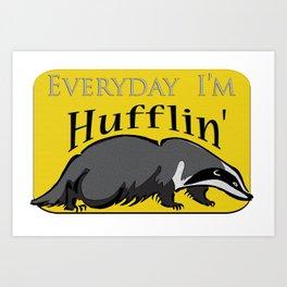 Every Day I'm Hufflin' Art Print