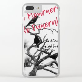 No Mourners No Funerals - Six of Crows Clear iPhone Case