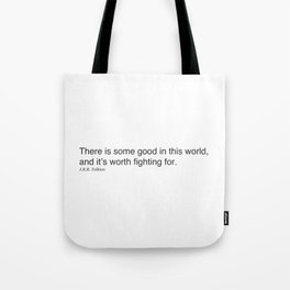 There is some good in this world, and it's worth fighting for. J.R.R. Tolkien Tote Bag
