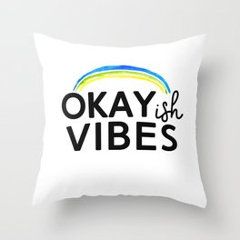 Okayish Vibes - Because Good Vibes Only is Impossible... Throw Pillow