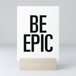 Be epic Mini Art Print