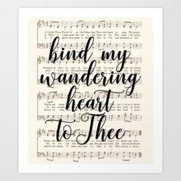 Bind my wandering heart to Thee Art Print