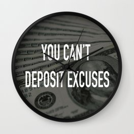 YOU CAN'T DEPOSIT EXCUSES Wall Clock