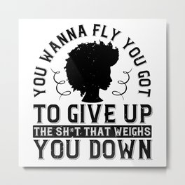 BLM - Give up shit that weighs you down Metal Print