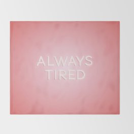 Always Tired Throw Blanket