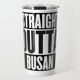 Straight Outta Busan Travel Mug