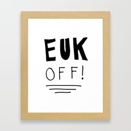 """EUK OFF"" Framed Art Print"