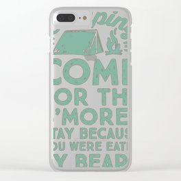 COME FOR THE S_MORES STA BECAUSE YOU WERE EATEN BY BEARS Clear iPhone Case