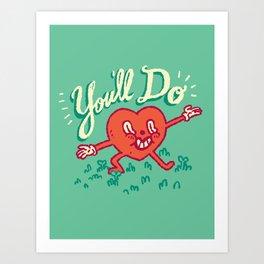 You'll Do Art Print