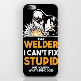 I Am A Welder I Can´t Fix Stupid iPhone Skin