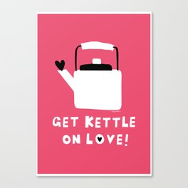Get Kettle On Love! Canvas Print