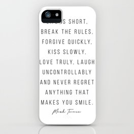 Life Is Short, Break the Rules. Forgive Quickly, Kiss Slowly, Love Truly … -Mark Twain iPhone Case