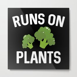 Runs On Plants Metal Print