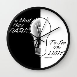 You Must Have Dark to See the Light Wall Clock