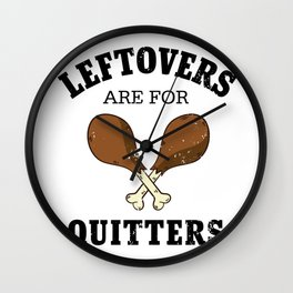 Leftovers Are For Quitters, Turkey Day Holiday Wall Clock