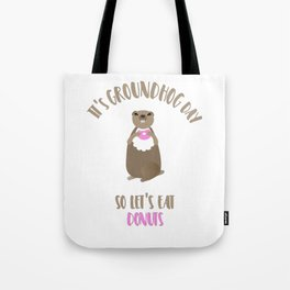 It's Groundhog Day So Let's Eat Donuts Tote Bag