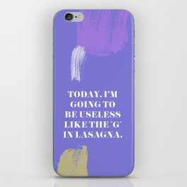"Today, I'm going to be as useless as the ""g"" in lasagna iPhone Skin"