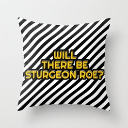 Will there be Sturgeon roe? Throw Pillow