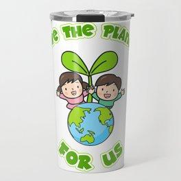 Save The Planet For Us Travel Mug